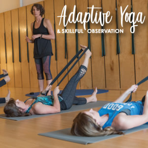 Adaptive Yoga & Skillful Observation